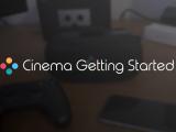 Cinema Getting Started